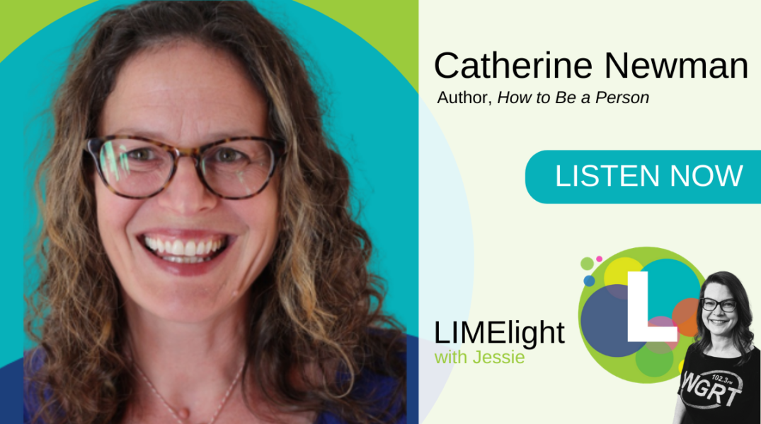 WGRT LIMElight wsg. Catherine Newman How to Be a Person
