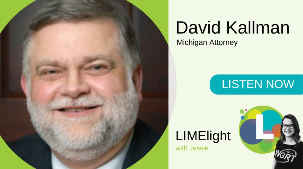 WGRT's LIMElight wsg. David Kallman, Michigan Attorney Kallman Legal